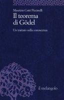 Il teorema di Gödel. Un trattato sulla conoscenza - Cotti Piccinelli Maurizio