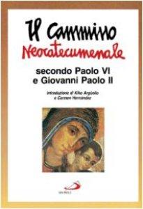 Copertina di 'Il cammino neocatecumenale. Secondo Paolo VI e Giovanni Paolo II'