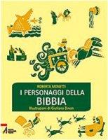 I personaggi della Bibbia - Roberta Monetti,  Giuliano Dinon (illustrazioni)