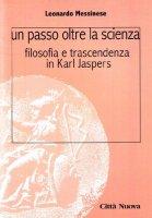 Un passo oltre la scienza. Filosofia e trascendenza in Karl Jaspers - Messinese Leonardo