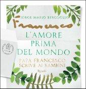 L' amore prima del mondo - Papa Francesco