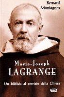 Marie-Joseph Lagrange. Un biblista al servizio della Chiesa - Bernard Montagnes