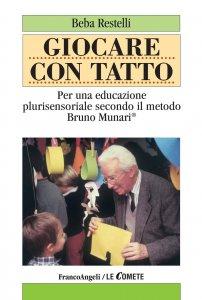 Copertina di 'Giocare con tatto. Per una educazione plurisensoriale secondo il Metodo Bruno Munari'