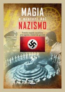 Copertina di 'Magia e misteri del nazismo. Pratiche magiche, occultismo, armi segrete e misteri dei gerarchi'