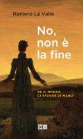 No, non è la fine - Raniero La Valle