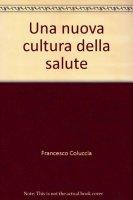 Una nuova cultura della salute - Coluccia Francesco