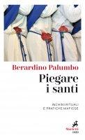 Piegare i santi - Berardino Palumbo