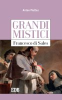 Grandi mistici.Francesco di Sales - Anton Mattes