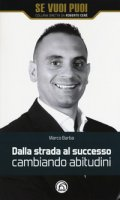 Dalla strada al successo cambiando abitudini. Come riscattarsi nella vita e nel business con 8 strategie - Barba Marco