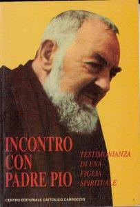 Copertina di 'Incontro con padre Pio. Testimonianza di Ena figlia spirituale'