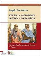 Verso la metafisica oltre la metafisica - Angelo Roncolato