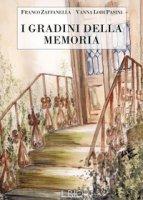 I gradini della memoria - Zaffanella Franco, Lodi Pasini Vanna