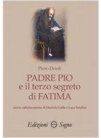 Padre Pio e il terzo segreto di Fatima - Drioli Piero