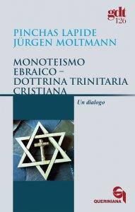 Copertina di 'Monoteismo ebraico Dottrina trinitaria cristiana. Un dialogo (gdt 126 )'