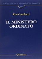 Nuovo corso di teologia sistematica [vol_10] / Il ministero ordinato - Castellucci Erio