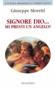Copertina di 'Signore Dio... Mi presti un angelo?'