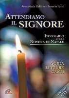 Attendiamo il Signore. Itinerario della Novena di Natale Guida - Letture - Canti - Anna Maria Galliano, Antonio Parisi