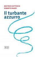 Il turbante azzurro - Beatrice Gatteschi, Roberto Maier