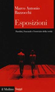 Copertina di 'Esposizioni. Pasolini, Foucault e l'esercizio della verità'