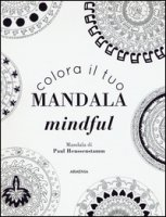 Colora il tuo mandala mindful. Ediz. illustrata - Heussenstamm Paul