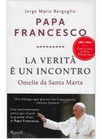 La verità è un incontro - Francesco (Jorge Mario Bergoglio)