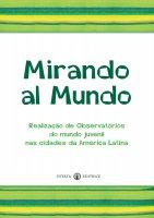 Mirando al Mundo. Realização de Observatórios do mundo juvenil nas cidades da América Latina.