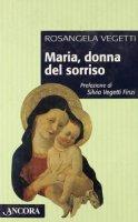 Maria, donna del sorriso. Alla ricerca del volto nascosto di Maria - Vegetti Rosangela