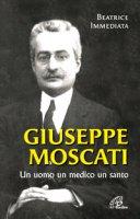 Giuseppe Moscati. Un uomo, un medico, un santo - Immediata Beatrice