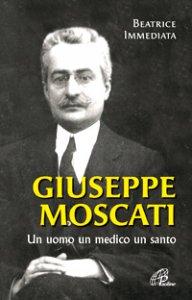 Copertina di 'Giuseppe Moscati. Un uomo, un medico, un santo'