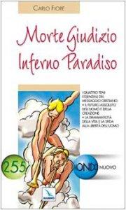 Copertina di 'Morte Giudizio Inferno Paradiso. I 4 temi essenziali del messaggio cristiano. Il futuro assoluto dell'uomo e della creazione'