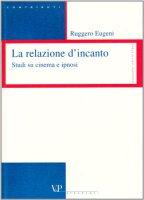 Le relazioni d'incanto. Studi su cinema e ipnosi - Eugeni Ruggero