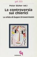 La controversia sui chierici. La sfida di Eugen Drewermann (gdt 203) - Peter Eicher
