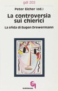 Copertina di 'La controversia sui chierici. La sfida di Eugen Drewermann (gdt 203)'