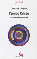 L'unico Cristo. La sinfonia differita (gdt 298) - Duquoc Christian