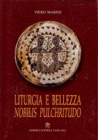 Liturgia e bellezza. Nobilis pulchritudo - Marini Piero