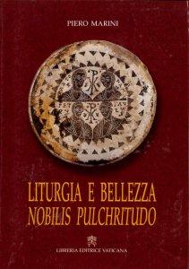 Copertina di 'Liturgia e bellezza. Nobilis pulchritudo'
