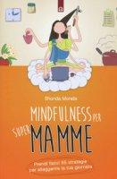 Mindfulness per supermamme. Prendi fiato! 65 strategie per alleggerire la tua giornata - Moralis Shonda