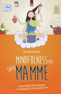 Copertina di 'Mindfulness per supermamme. Prendi fiato! 65 strategie per alleggerire la tua giornata'
