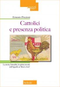 """Copertina di 'Cattolici e presenza politica. La storia, l'attualità, la spinta morale dell'Appello ai """"liberi e forti"""".'"""