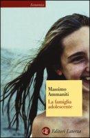 La famiglia adolescente - Ammaniti Massimo