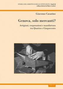Copertina di 'Genova, solo mercanti?. Artigiani, corporazioni e manifattura tra Quattro e Cinquecento'