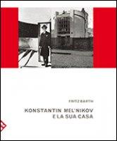 Melnikov e la sua casa - Barth Fritz