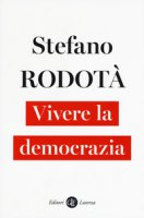 Vivere la democrazia - Rodotà Stefano
