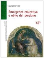 Emergenza educativa e oblio del perdono - Vico Giuseppe