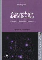 Antropologia dell'Alzheimer. Neurologia e politiche della normalità - Pasquarelli Elisa