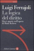 La logica del diritto. Dieci aporie nell'opera di Hans Kelsen - Ferrajoli Luigi