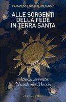 Alle sorgenti della fede in Terrasanta. Volume 2 - Francesco Giosué Voltaggio