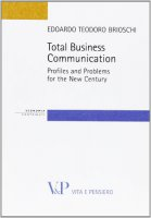 Total business communication. Profiles and problems for the new century - Edoardo T. Brioschi