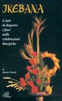 Ikebana. L'arte di disporre i fiori nelle celebrazioni liturgiche - Emard Jeanne