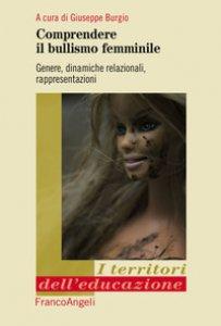 Copertina di 'Comprendere il bullismo femminile. Genere, dinamiche relazionali, rappresentazioni'
